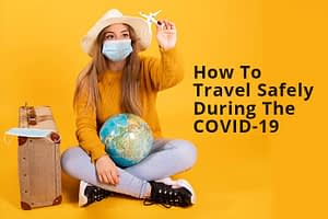How To Travel Safely During The COVID-19