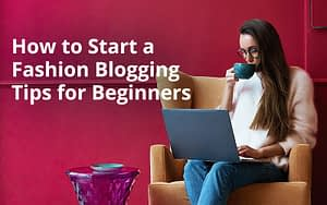 How to Start a Fashion Blogging Tips for Beginners
