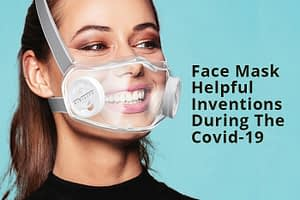 6 Best Face Mask Helpful Inventions During The Covid-19