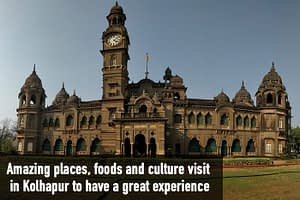 Amazing places, foods, and culture visit in Kolhapur to have a great experience