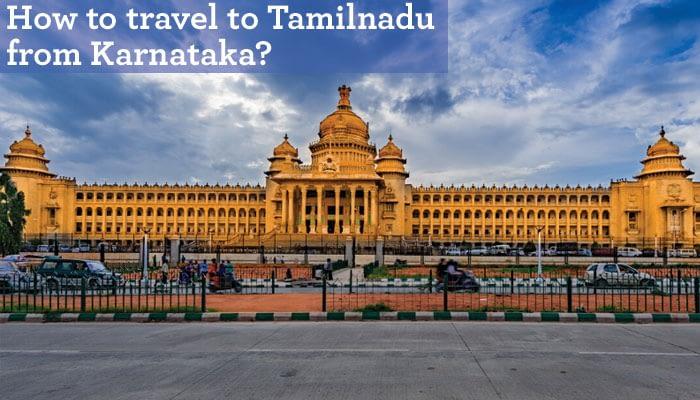 How to travel to Tamilnadu from Karnataka?