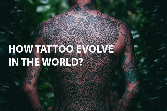 HOW TATTOO EVOLVE IN THE WORLD